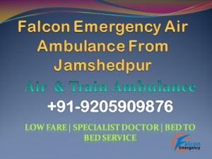 Air Ambulance from Jamshedpur Falcon Emergency